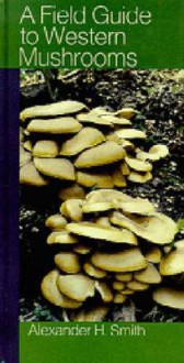 A Field Guide to Western Mushrooms - Alexander Hanchett Smith