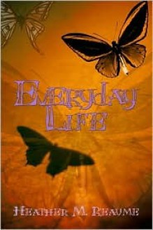 Everyday Life - Heather M. Reaume