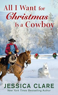 All I Want for Christmas is a Cowboy - Jessica Clare