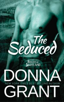 The Seduced (Rogues of Scotland) (Volume 4) - Donna Grant