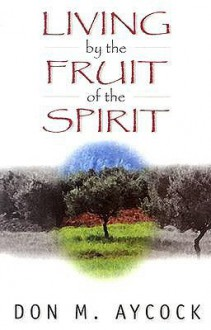 Living by the Fruit of the Spirit - Don M. Aycock