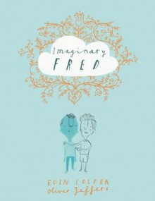 Imaginary Fred - Eoin Colfer,Oliver Jeffers