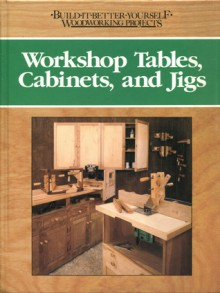 Workshop Tables, Cabinets, and Jigs - Nick Engler