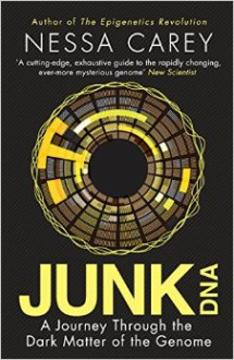 Junk DNA: A Journey Through the Dark Matter of the Genome - Nessa Carey