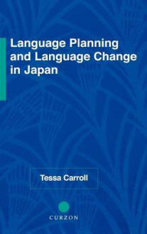 Language Planning and Language Change in Japan - Tessa Carroll