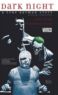 Dark Night: A True Batman Story - Paul Dini, Eduardo Risso