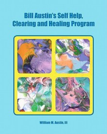 Bill Austin's Self Help, Clearing and Healing Program - William M. Austin III, William M. Austin III