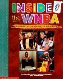 Inside the WNBA: A Behind the Scenes Photo Scrapbook - Joe Layden, James Preller, Val Ackerman
