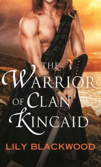 The Warrior of Clan Kincaid - Lily Blackwood