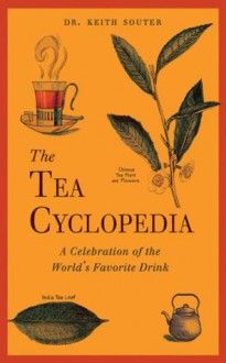 The Tea Cyclopedia: A Celebration of the World's Favorite Drink - Keith Souter