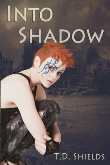 Into Shadow (Shadow and Light Book 1) - T.D. Shields, Aaron Shields