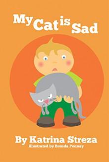 My Cat is Sad - Katrina Streza, Brenda Ponnay