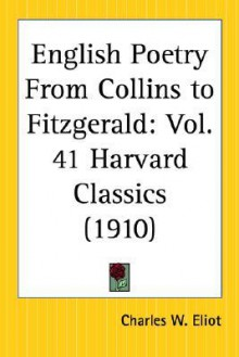 English Poetry from Collins to Fitzgerald: Part 41 Harvard Classics - Charles William Eliot