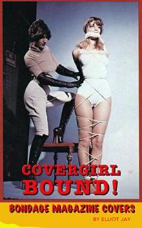 Covergirl Bondage: 70s and 80s Bondage Magazine Covers - elliot jay