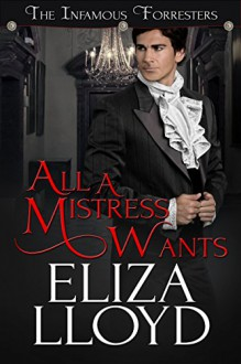All A Mistress Wants (The Infamous Forresters Book 1) - Eliza Lloyd
