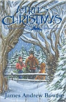 A Tree's Christmas - James Andrew Bowen, Barbara Munson, Scott Serkland