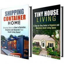 Small Living Space Box Set: Great Decorating and Organizing Ideas for Tiny House and Shipping Container Living (Off the Grid) - Vanessa Riley, Sarah Benson