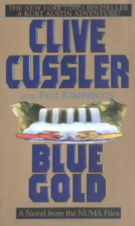 Blue Gold: A Novel from the NUMA Files - Clive Cussler, Paul Kemprecos