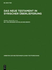 Das Neue Testament in Syrischer Uberlieferung I. Die Grossen Katholischen Briefe - Barbara Aland, Andreas Juckel