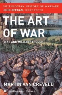 The Art of War (Smithsonian History of Warfare): War and Military Thought - Martin van Creveld, John Keegan