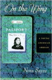 On the Wing: A Young American Abroad - Nora Sayre