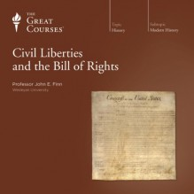 Civil Liberties and the Bill of Rights - The Great Courses, Professor John E. Finn, The Great Courses