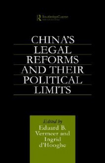 China's Legal Reforms and Their Political Limits - Eduard Vermeer, Ingrid d'Hooghe