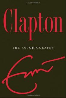 Clapton: The Autobiography - Eric Clapton