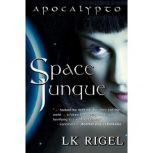 Space Junque (Apocalypto, #1) - L.K. Rigel