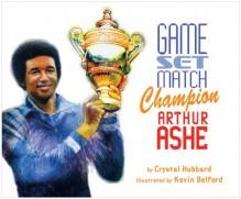 Game, Set, Match, Champion Arthur Ashe - Crystal Hubbard, Kevin Belford