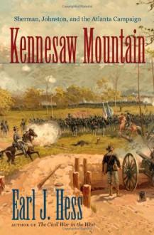 Kennesaw Mountain: Sherman, Johnston, and the Atlanta Campaign (Civil War America) - Earl J. Hess