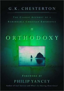 Orthodoxy: The Classic Account Of A Remarkable Christian Experience - G.K. Chesterton