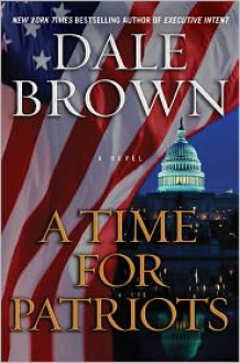 A Time for Patriots (Patrick McLanahan Series #17) - Dale Brown
