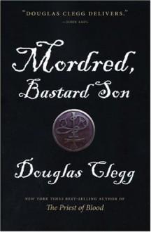 Mordred, Bastard Son - Douglas Clegg