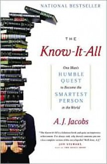 The Know-It-All: One Man's Humble Quest to Become the Smartest Person in the World -