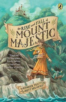 The Rise and Fall of Mount Majestic - Jennifer Trafton, Brett Helquist