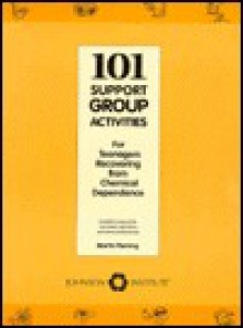 101 Support Group Activities for Teenagers Recovery From Chemical Dependence or Related Problems: For Teenagers Recovering from Chemical Dependence - Martin Fleming