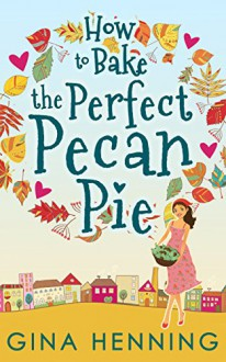 How to Bake the Perfect Pecan Pie (Home for the Holidays - Book 1) - Gina Henning