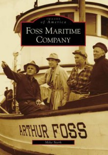 Foss Maritime Company (WA) (Images of America) - Mike Stork