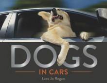 Dogs in Cars - Lara Jo Regan