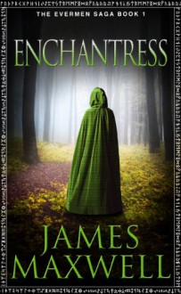 Enchantress (The Evermen Saga, Book 1) - James Maxwell