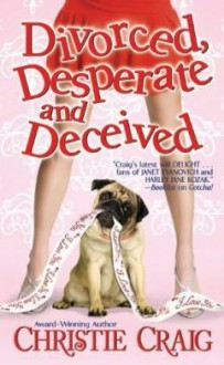 Divorced, Desperate and Deceived (Divorced #3) - Christie Craig