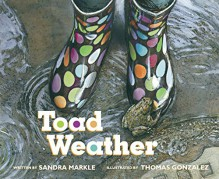 Toad Weather - Sandra Markle, Thomas Gonzalez