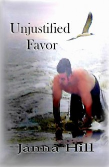 Unjustified Favor (Between the Rage and Grace #3) - Janna Hill