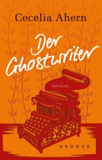 Der Ghostwriter - Christine Strüh, Cecelia Ahern