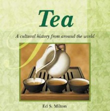 Astonishing Facts About Tea: A Cultural History from Around the World (Astonishing Facts About...) - Ed S. Milton