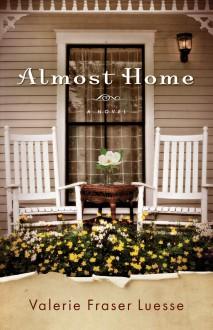 Almost Home - Valerie Fraser Luesse