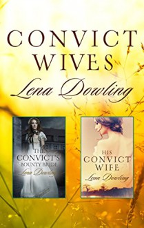 Convict Wives/The Convict's Bounty Bride/His Convict Wife - Lena Dowling