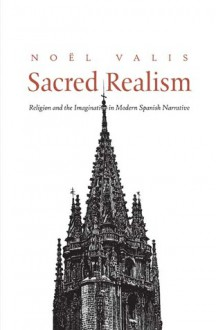 Sacred Realism: Religion and the Imagination in Modern Spanish Narrative - Noel Valis, Noel Valis