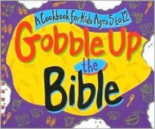 Gobble Up the Bible: A Cookbook for Kids Ages 5 to 12 - Legacy Press